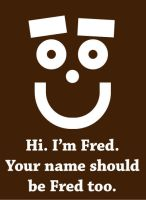 I am Fred. by brianskywalker
