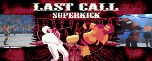 Last Call Superkick by MST3Claye