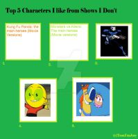 Top 5 Characters I like from Shows I Don't Meme by sweetheart1012