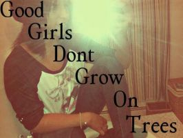 Good Girls Dont Grow On Trees... by XoAngieXo