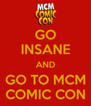 Go insane and go to MCM Comic Con by Londonexpofan