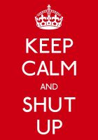 keep_calm_and_shut_up_by_imperfectinpink