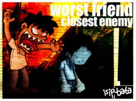 worst friend, closest enemy by isip-bata
