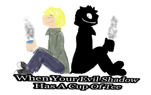 Your Evil Shadow Has A Cup Of Tee by MynameisDragon