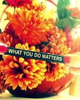 What you do matters by Just-A-DreamerXo