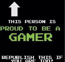 You Are Proud To Be A Gamer by etremelyinnpropiart