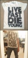 LIVE FAST DIE YOUNG by truemarmalade