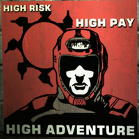 HIGH RISK HIGH PAY HIGH ADVENTURE by Tryzon