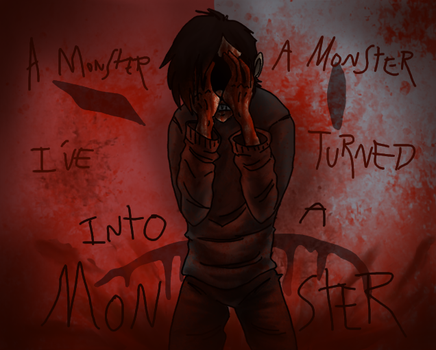 I've Turned Into a Monster by yeIIer