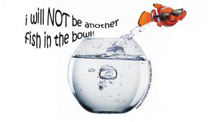 I will NOT be another fish in the bowl ! by OpGraffiti