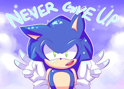 Sonic says: Never Give Up! by blazinghedgefox